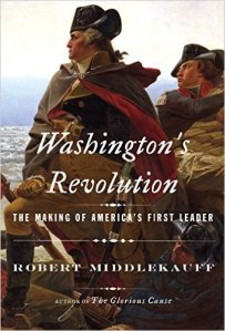Washington's Revolution, the Making of America's First Leader by Robert Middlekauff